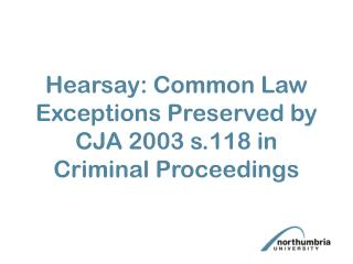 Hearsay: Common Law Exceptions Preserved by CJA 2003 s.118 in Criminal Proceedings
