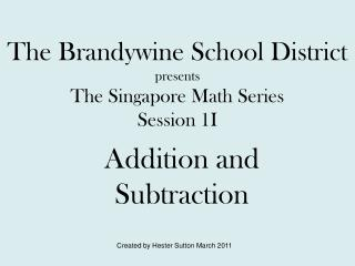 The Brandywine School District presents The Singapore Math Series Session 1I