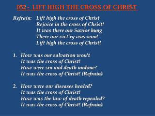 Refrain:	Lift high the cross of Christ 			Rejoice in the cross of Christ!