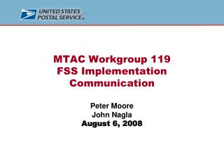 MTAC Workgroup 119 FSS Implementation Communication Peter Moore John Nagla August 6, 2008