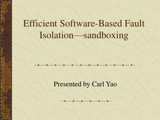 Efficient Software-Based Fault Isolation—sandboxing