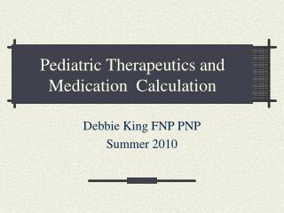 Pediatric Therapeutics and Medication  Calculation