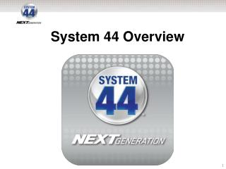 System 44 Overview