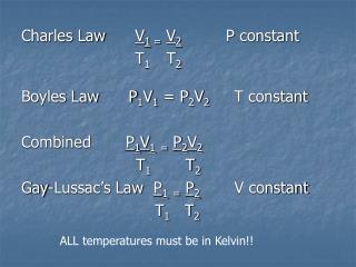Charles Law       V 1  = V 2          P constant                        T 1      T 2