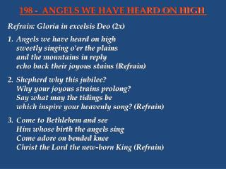 Refrain: Gloria in  excelsis Deo  (2x) 1.	Angels we have heard on high