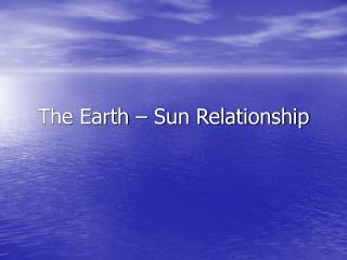 The Earth – Sun Relationship