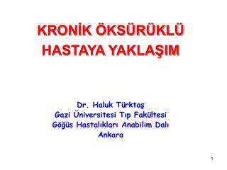 KRONİK ÖKSÜRÜKLÜ HASTAYA YAKLAŞIM Dr. Haluk  Türktaş Gazi Üniversitesi Tıp Fakültesi