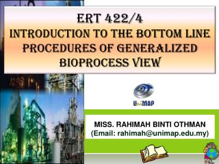 ERT 422/4 INTRODUCTION TO THE BOTTOM LINE PROCEDURES OF GENERALIZED BIOPROCESS VIEW