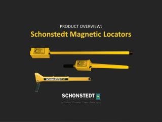 PRODUCT OVERVIEW: Schonstedt Magnetic Locators