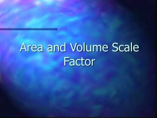 Area and Volume Scale Factor