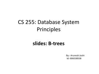 CS 255: Database System Principles slides: B-trees