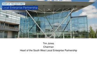 Tim Jones  Chairman Heart of the South West Local Enterprise Partnership