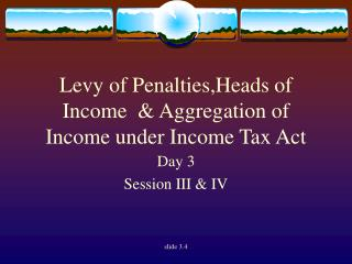 Levy of Penalties,Heads of  Income  & Aggregation of Income under Income Tax Act