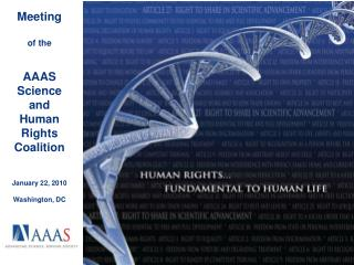 Meeting of the AAAS Science and Human Rights Coalition January 22, 2010 Washington, DC