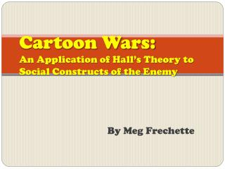 Cartoon Wars: An Application of Hall's Theory to Social Constructs of the Enemy