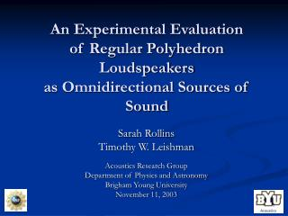 An Experimental Evaluation  of Regular Polyhedron Loudspeakers as Omnidirectional Sources of Sound