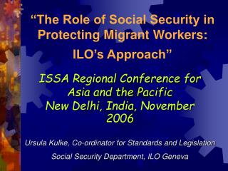 �The Role of Social Security in Protecting Migrant Workers:  ILO�s Approach�