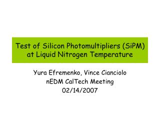 Test of Silicon Photomultipliers (SiPM) at Liquid Nitrogen Temperature