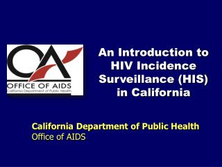 An Introduction to HIV Incidence Surveillance (HIS) in California