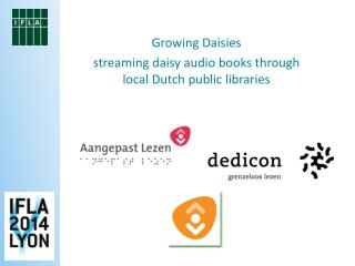 Growing  Daisies streaming  daisy audio books through local Dutch public libraries