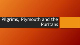 Pilgrims, Plymouth and the Puritans