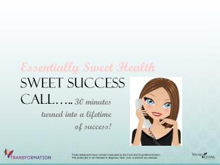 Essentially Sweet Health Sweet Success  Call…..