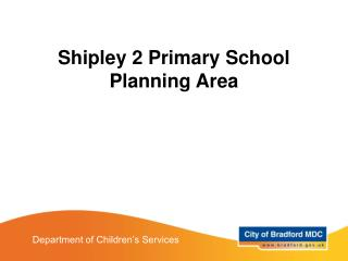 Shipley 2 Primary School Planning Area