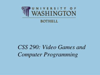 CSS 290: Video Games and Computer Programming