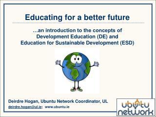 Deirdre Hogan, Ubuntu Network Coordinator, UL deirdre.hogan@ul.ie ;  ubuntu.ie