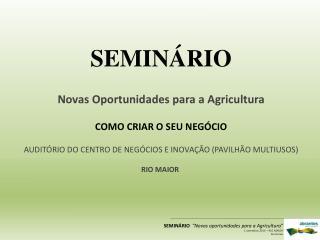 SEMINÁRIO Novas Oportunidades para a Agricultura COMO CRIAR O SEU NEGÓCIO