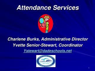 Attendance Services     Charlene Burks, Administrative Director Yvette Senior-Stewart, Coordinator Ystewartdadeschools