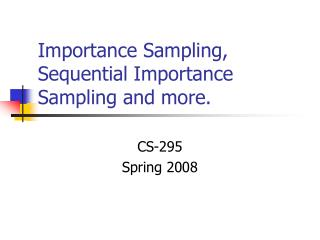 Importance Sampling, Sequential Importance Sampling and more.