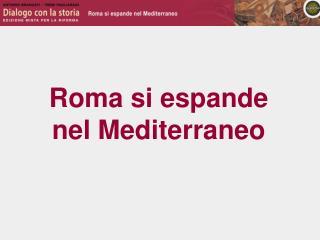 Roma si espande nel Mediterraneo