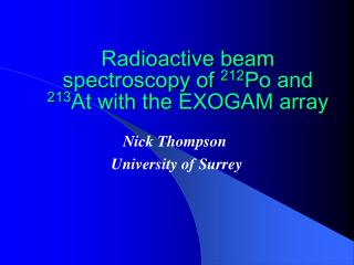 Radioactive beam spectroscopy of  212 Po and  213 At with the EXOGAM array