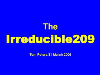 The Irreducible209 Tom Peters/31 March 2006