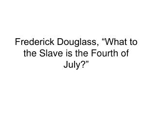 "Frederick Douglass, ""What to the Slave is the Fourth of July?"""