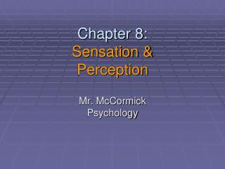 Chapter 8: Sensation &  Perception