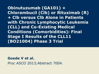 Goede  V et al. Proc  ASCO  2013;Abstract 7004.