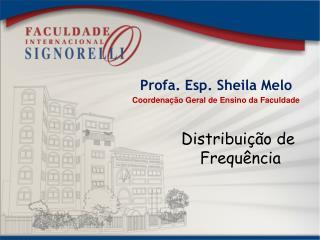 Profa. Esp. Sheila Melo Coordenação Geral de Ensino da Faculdade