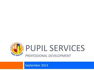 Pupil services PROFESSIONAL DEVELOPMENT