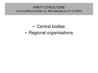 PARTY STRUCTURE (La on political parties no. 294 adopted on 21.12.2007)