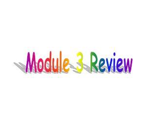 Module 3 Review