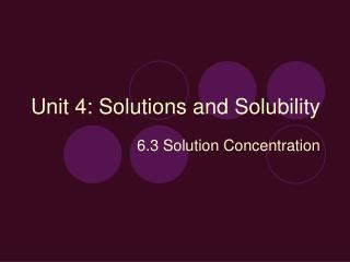Unit 4: Solutions and Solubility