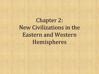 Chapter 2: New Civilizations in the Eastern and Western Hemispheres