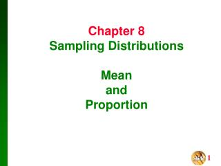 Chapter 8 Sampling Distributions Mean and  Proportion