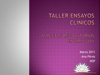 Taller ensayos cl�nicos ASPECTOS REGULATORIOS EN URUGUAY