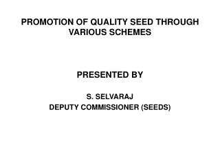 PROMOTION OF QUALITY SEED THROUGH VARIOUS SCHEMES