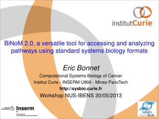 Eric Bonnet Computational Systems Biology of Cancer Institut Curie - INSERM U900 - Mines ParisTech