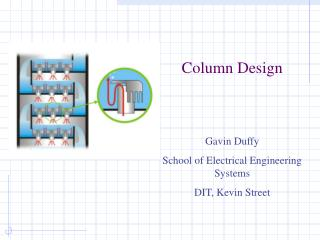 Column Design     Gavin Duffy School of Electrical Engineering Systems DIT, Kevin Street