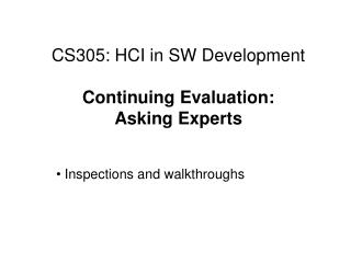 CS305: HCI in SW Development Continuing Evaluation: Asking Experts